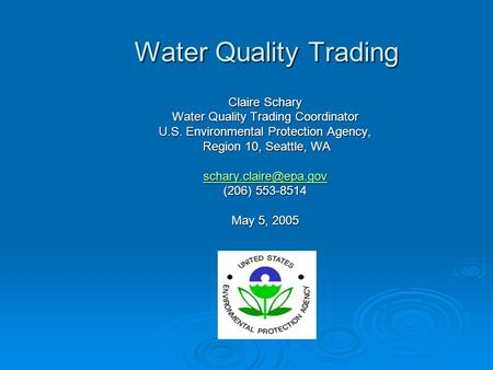 Water Quality Trading Claire Schary Water Quality Trading Coordinator U.S. Environmental Protection Agency, Region 10, Seattle, WA Region 10, Seattle,