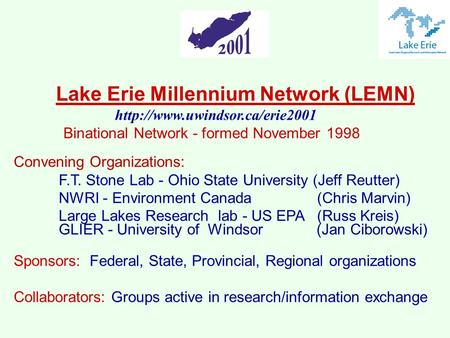 Lake Erie Millennium Network (LEMN)  Binational Network - formed November 1998 Convening Organizations: F.T. Stone Lab -