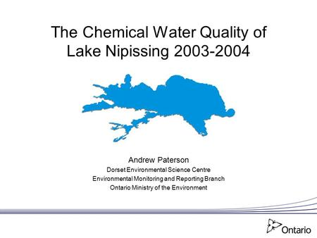 The Chemical Water Quality of Lake Nipissing 2003-2004 Andrew Paterson Dorset Environmental Science Centre Environmental Monitoring and Reporting Branch.