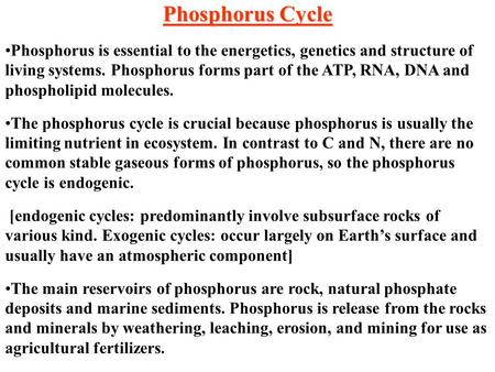 Phosphorus Cycle Phosphorus is essential to the energetics, genetics and structure of living systems. Phosphorus forms part of the ATP, RNA, DNA and phospholipid.