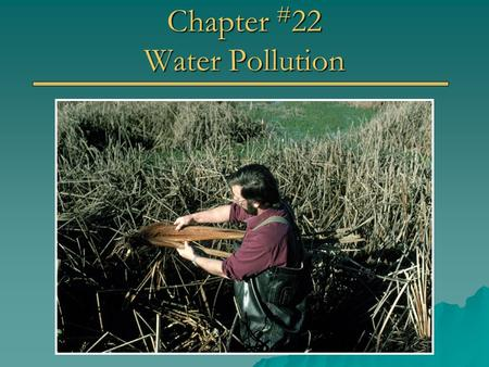 Chapter # 22 Water Pollution. In-class Discussion Readers: Chapter # 1 - Me Chapter # 2 – David Dudley Chapter # 3 – Elizabeth Goodrich Chapter # 4 –
