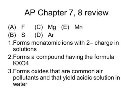 AP Chapter 7, 8 review (A) F (C) Mg (E) Mn (B) S (D) Ar