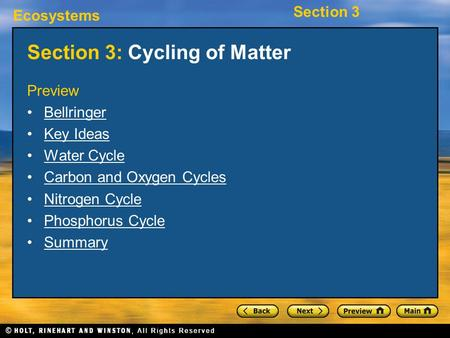 Ecosystems Section 3 Section 3: Cycling of Matter Preview Bellringer Key Ideas Water Cycle Carbon and Oxygen Cycles Nitrogen Cycle Phosphorus Cycle Summary.