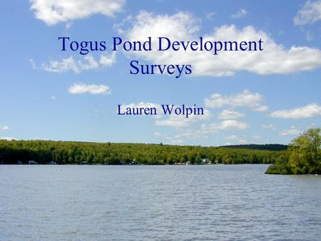 Togus Pond Development Surveys Lauren Wolpin. Development Overview Shoreland Zoning Regulations Wastewater Disposal Development Survey Buffer Strip Survey.