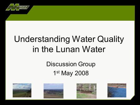 Understanding Water Quality in the Lunan Water Discussion Group 1 st May 2008.