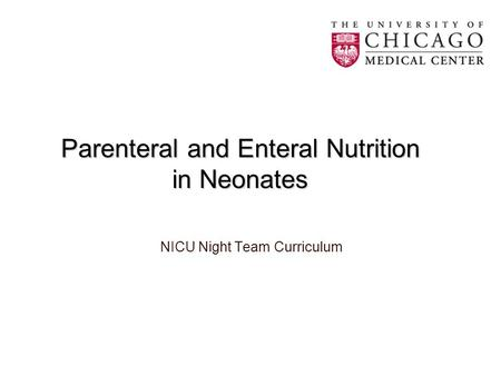 Parenteral and Enteral Nutrition in Neonates NICU Night Team Curriculum.