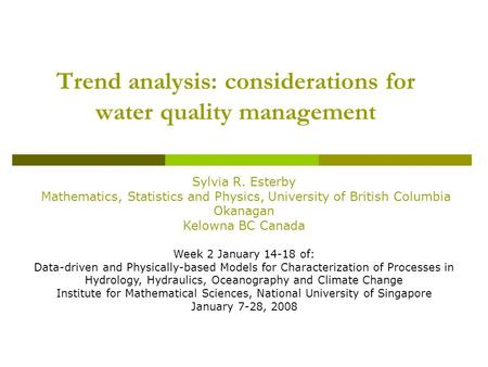 Trend analysis: considerations for water quality management Sylvia R. Esterby Mathematics, Statistics and Physics, University of British Columbia Okanagan.