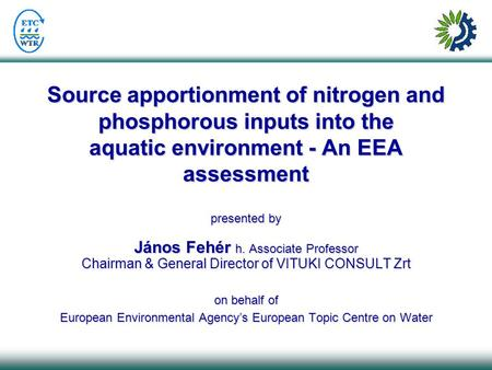 Source apportionment of nitrogen and phosphorous inputs into the aquatic environment - An EEA assessment presented by János Fehér h. Associate Professor.