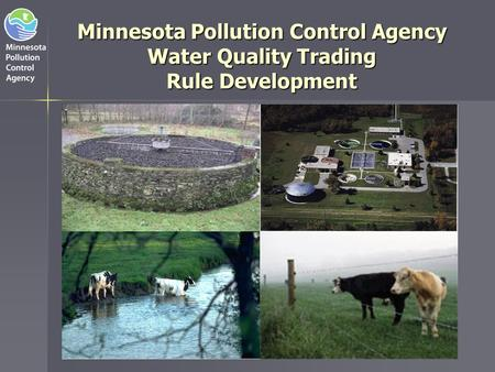 Why Trading? The Minnesota Pollution Control Agency has developed some experience with water quality trading which has led us to believe that it can be.