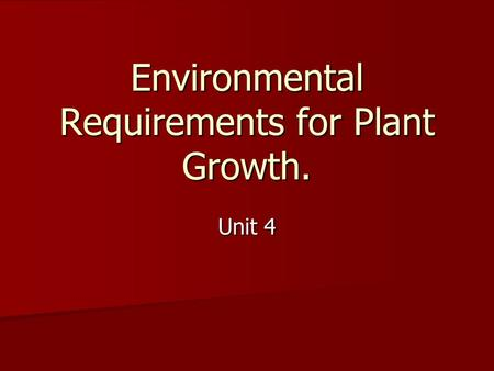 Environmental Requirements for Plant Growth. Unit 4.