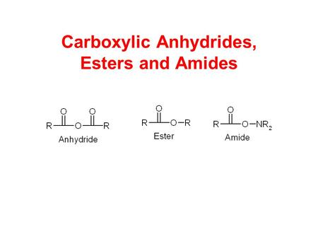 Carboxylic Anhydrides, Esters and Amides. Naming Anhydrides Drop the word acid and say anhydride.