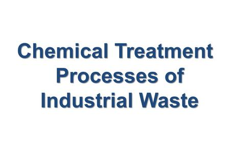 Chemical Treatment Processes of Industrial Waste.