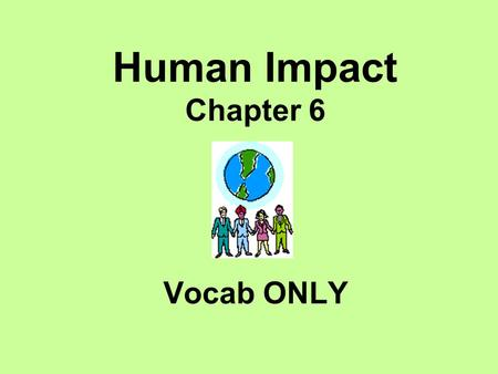 Human Impact Chapter 6 Vocab ONLY