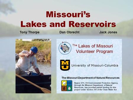Lakes of Missouri Volunteer Program University of Missouri-Columbia The Missouri's Lakes and Reservoirs The Missouri Department of Natural Resources Region.