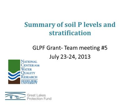 Summary of soil P levels and stratification GLPF Grant- Team meeting #5 July 23-24, 2013.