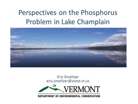 Perspectives on the Phosphorus Problem in Lake Champlain Eric Smeltzer