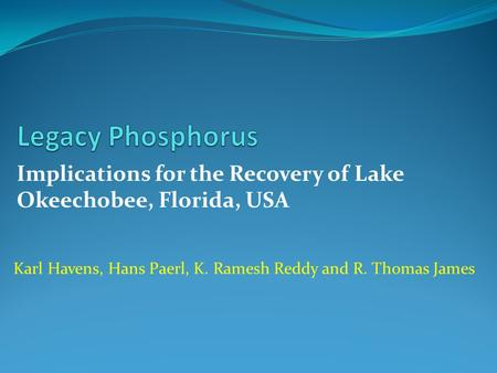 Implications for the Recovery of Lake Okeechobee, Florida, USA Karl Havens, Hans Paerl, K. Ramesh Reddy and R. Thomas James.