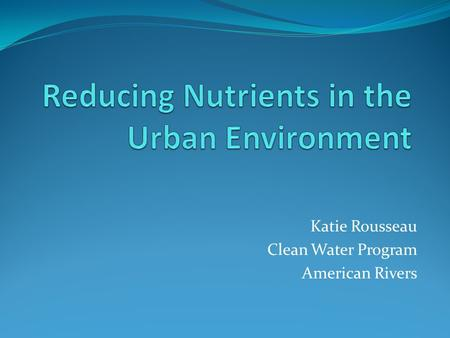 Katie Rousseau Clean Water Program American Rivers.