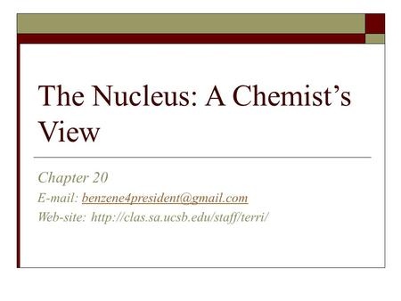 The Nucleus: A Chemist's View Chapter 20   Web-site: