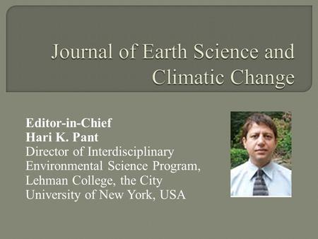 Editor-in-Chief Hari K. Pant Director of Interdisciplinary Environmental Science Program, Lehman College, the City University of New York, USA.