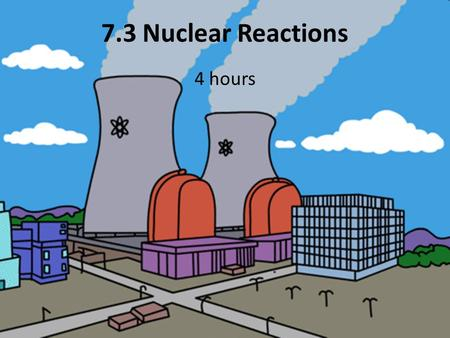 7.3 Nuclear Reactions 4 hours. So far only transmutation of elements has been discussed, i.e. the transformation of one element into another, that takes.