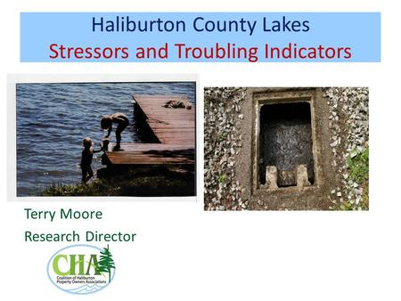 Haliburton County Lakes Stressors and Troubling Indicators Terry Moore Research Director.
