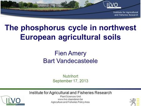 The phosphorus cycle in northwest European agricultural soils Nutrihort September 17, 2013 Fien Amery Bart Vandecasteele Institute for Agricultural and.