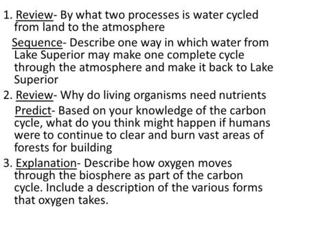 1. Review- By what two processes is water cycled from land to the atmosphere Sequence- Describe one way in which water from Lake Superior may make one.