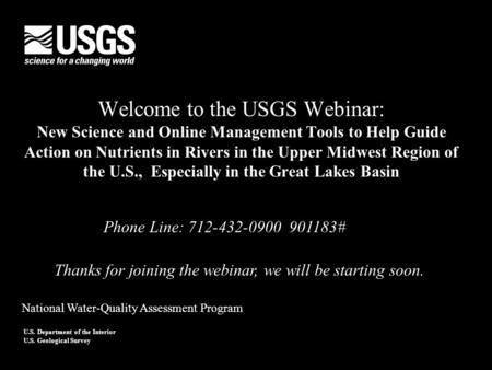 U.S. Department of the Interior U.S. Geological Survey Welcome to the USGS Webinar: New Science and Online Management Tools to Help Guide Action on Nutrients.