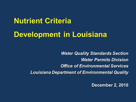 Water Quality Standards Section Water Permits Division Office of Environmental Services Louisiana Department of Environmental Quality December 2, 2010.
