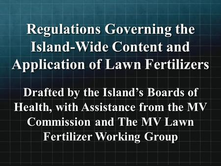 Regulations Governing the Island-Wide Content and Application of Lawn Fertilizers Drafted by the Island's Boards of Health, with Assistance from the MV.