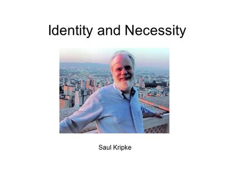 Identity and Necessity Saul Kripke. Kripke in fiction.