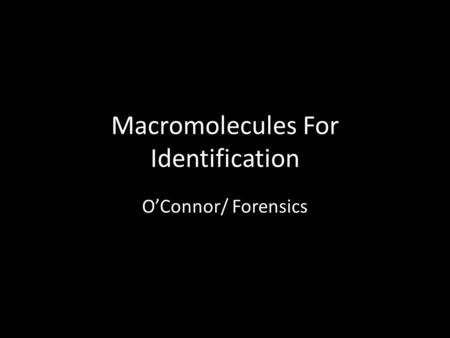 Macromolecules For Identification O'Connor/ Forensics.