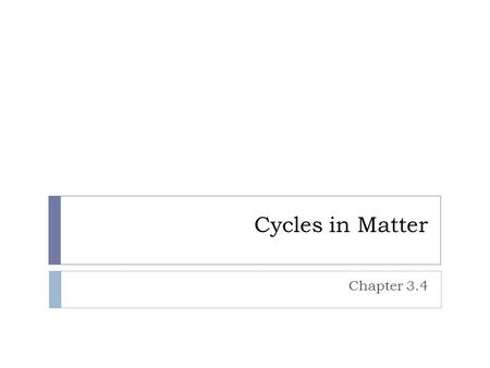 Cycles in Matter Chapter 3.4. Recycling in the Biosphere  Unlike the one-way flow of energy, matter is recycled within and between ecosystems.  Elements.