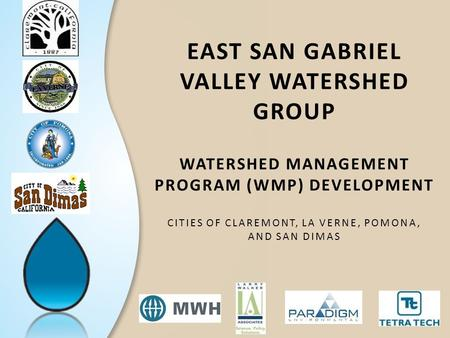 EAST SAN GABRIEL VALLEY WATERSHED GROUP WATERSHED MANAGEMENT PROGRAM (WMP) DEVELOPMENT CITIES OF CLAREMONT, LA VERNE, POMONA, AND SAN DIMAS.