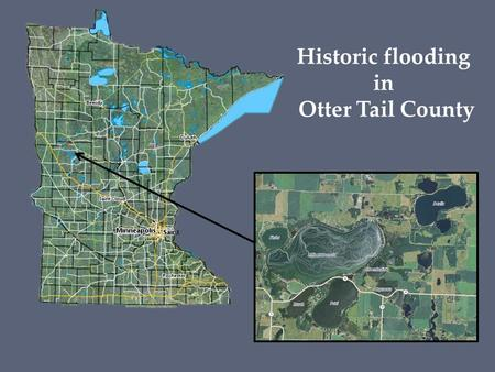 Historic flooding in Otter Tail County. Overview  Extent of flooding  Options investigated  Proposed solution.