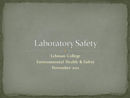 Lehman College Environmental Health & Safety November 2011.