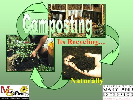 Its Recycling… Naturally. What is composting? Grass clippings Food scraps Leaves Using the natural process of decay to change organic wastes into a valuable.