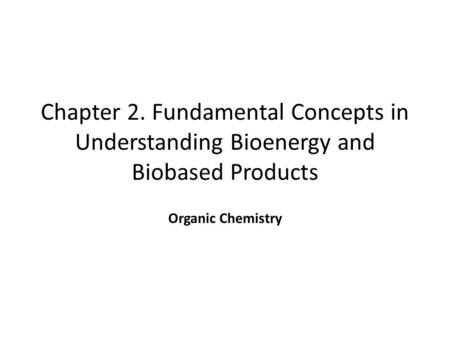 Chapter 2. Fundamental Concepts in Understanding Bioenergy and Biobased Products Organic Chemistry.