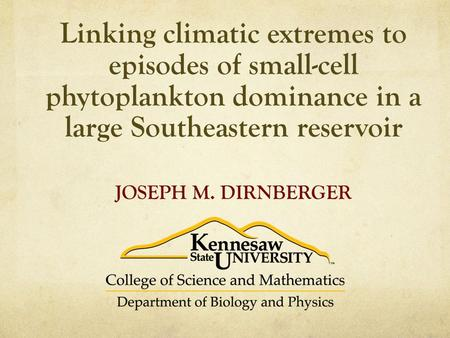 Linking climatic extremes to episodes of small-cell phytoplankton dominance in a large Southeastern reservoir JOSEPH M. DIRNBERGER.