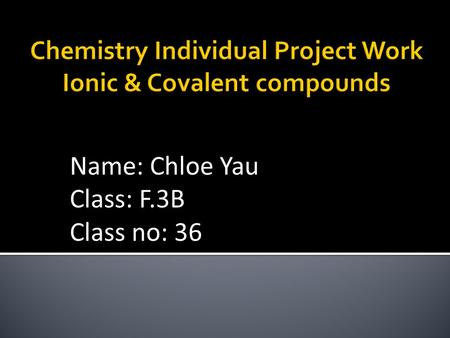 Name: Chloe Yau Class: F.3B Class no: 36.  Formula : PBr 3  Physical properties: Melting point : -41.5 °C (231.7 K) Boiling point: 173.2 °C (446.4 K)