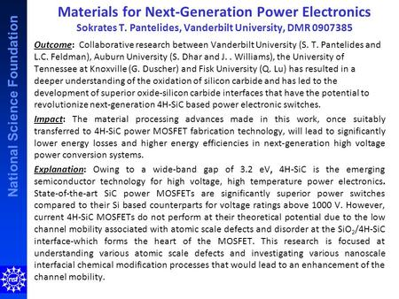 National Science Foundation Materials for Next-Generation Power Electronics Sokrates T. Pantelides, Vanderbilt University, DMR 0907385 Outcome: Collaborative.