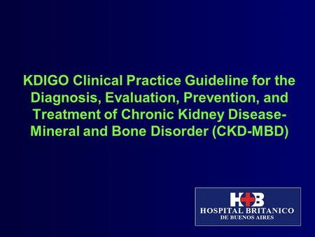 KDIGO Clinical Practice Guideline for the Diagnosis, Evaluation, Prevention, and Treatment of Chronic Kidney Disease- Mineral and Bone Disorder (CKD-MBD)