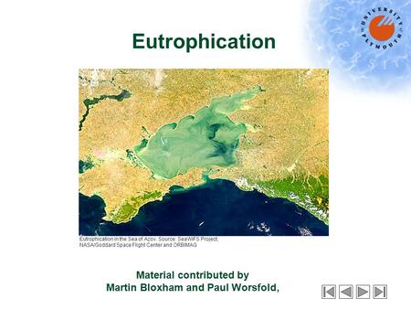 Eutrophication Material contributed by Martin Bloxham and Paul Worsfold, Eutrophication in the Sea of Azov. Source: SeaWiFS Project, NASA/Goddard Space.
