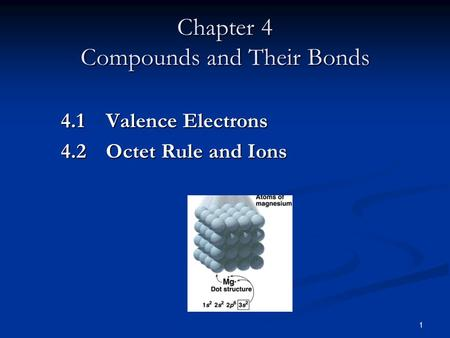 1 4.1 Valence Electrons 4.2 Octet Rule and Ions Chapter 4 Compounds and Their Bonds.