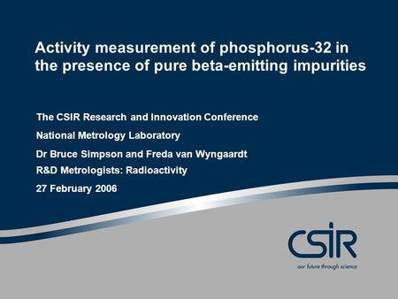 Activity measurement of phosphorus-32 in the presence of pure beta-emitting impurities The CSIR Research and Innovation Conference National Metrology Laboratory.