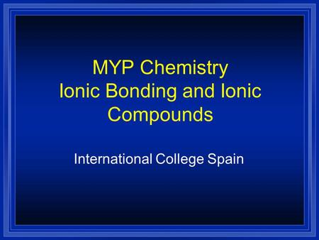 MYP Chemistry Ionic Bonding and Ionic Compounds International College Spain.