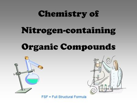 Chemistry of Nitrogen-containing Organic Compounds FSF = Full Structural Formula.