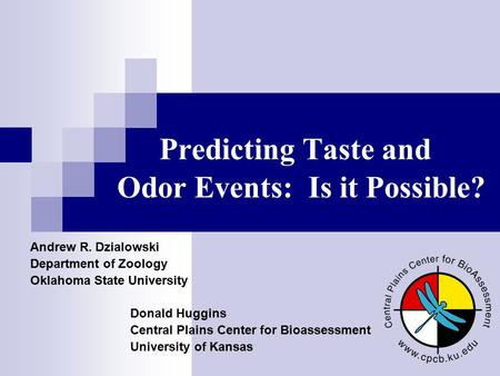 Predicting Taste and Odor Events: Is it Possible? Andrew R. Dzialowski Department of Zoology Oklahoma State University Donald Huggins Central Plains Center.