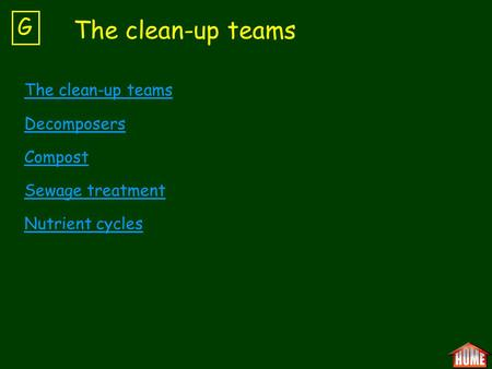 The clean-up teams Decomposers Compost Sewage treatment Nutrient cycles G The clean-up teams.